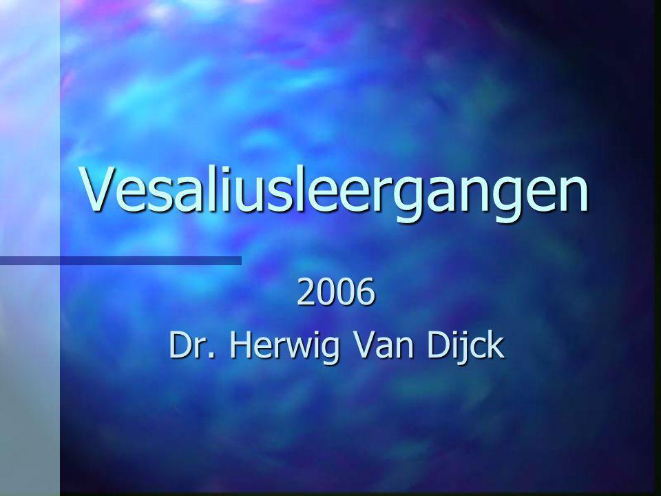 Vesaliusleergangen 2006 Dr. Herwig Van Dijck