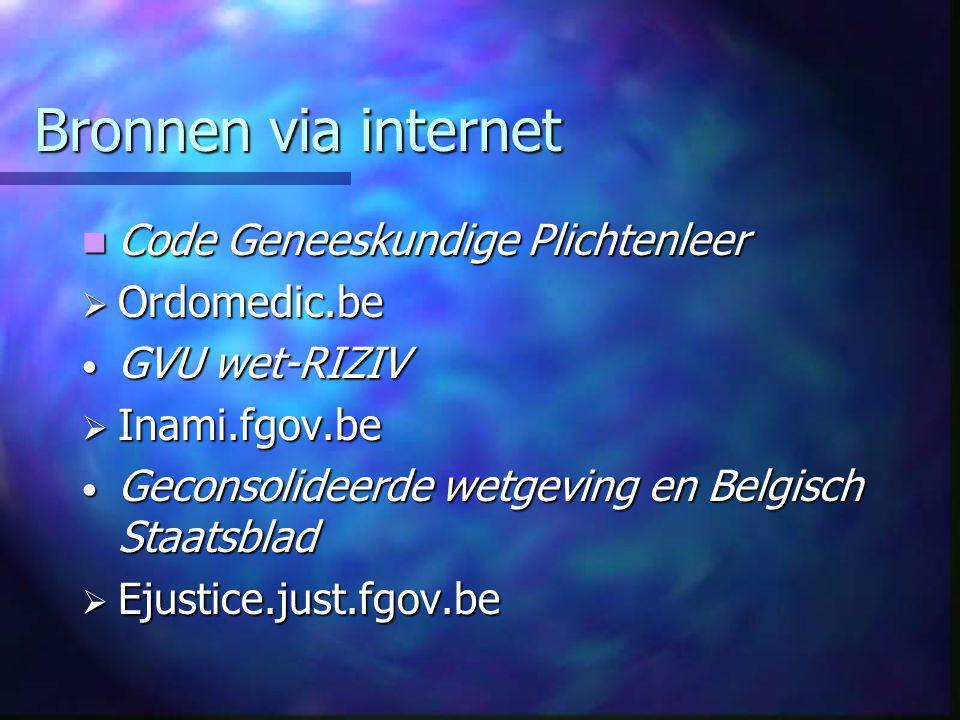 Bronnen via internet  Code Geneeskundige Plichtenleer  Ordomedic.be • GVU wet-RIZIV  Inami.fgov.be • Geconsolideerde wetgeving en Belgisch Staatsblad  Ejustice.just.fgov.be