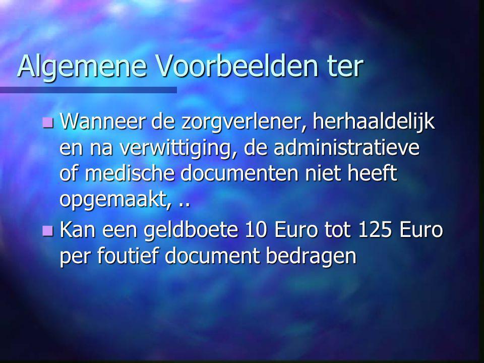 Algemene Voorbeelden ter  Wanneer de zorgverlener, herhaaldelijk en na verwittiging, de administratieve of medische documenten niet heeft opgemaakt,..