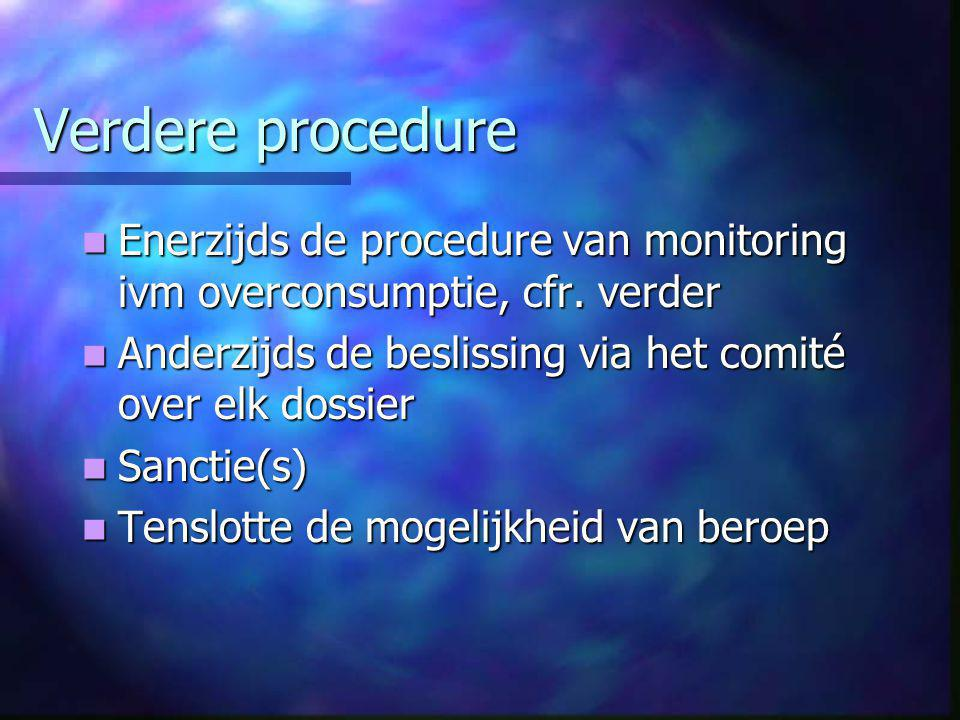 Verdere procedure  Enerzijds de procedure van monitoring ivm overconsumptie, cfr.