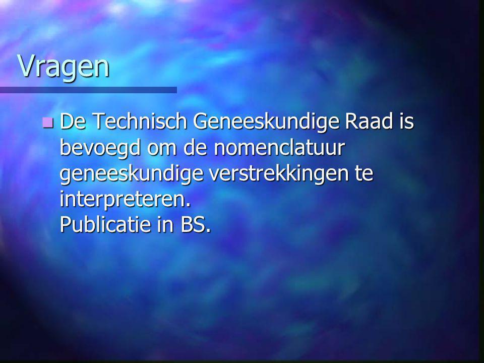 Vragen  De Technisch Geneeskundige Raad is bevoegd om de nomenclatuur geneeskundige verstrekkingen te interpreteren.