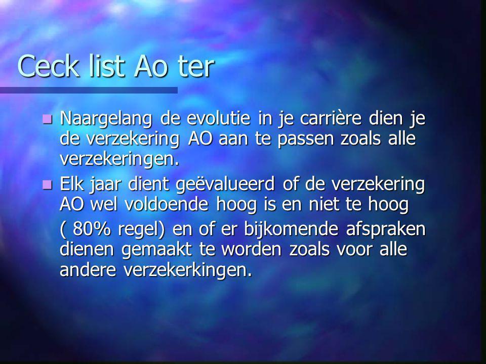 Ceck list Ao ter  Naargelang de evolutie in je carrière dien je de verzekering AO aan te passen zoals alle verzekeringen.