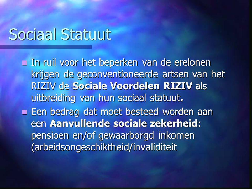 Sociaal Statuut  In ruil voor het beperken van de erelonen krijgen de geconventioneerde artsen van het RIZIV de Sociale Voordelen RIZIV als uitbreiding van hun sociaal statuut.