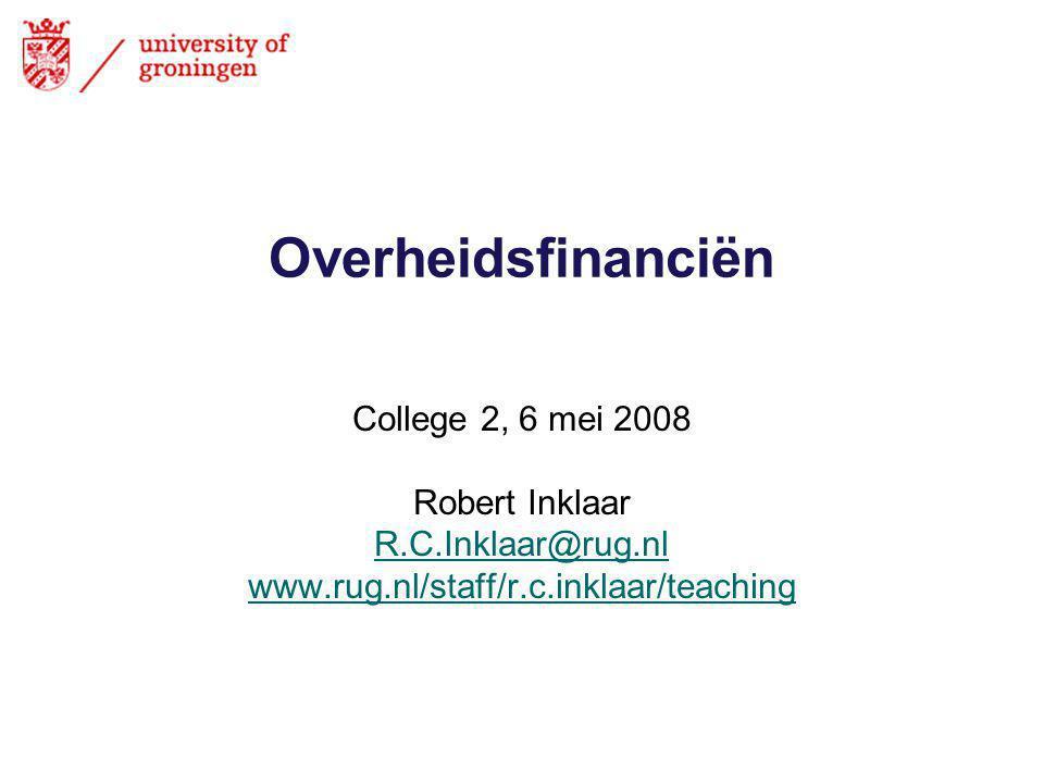 Overheidsfinanciën College 2, 6 mei 2008 Robert Inklaar R.C.Inklaar@rug.nl www.rug.nl/staff/r.c.inklaar/teaching