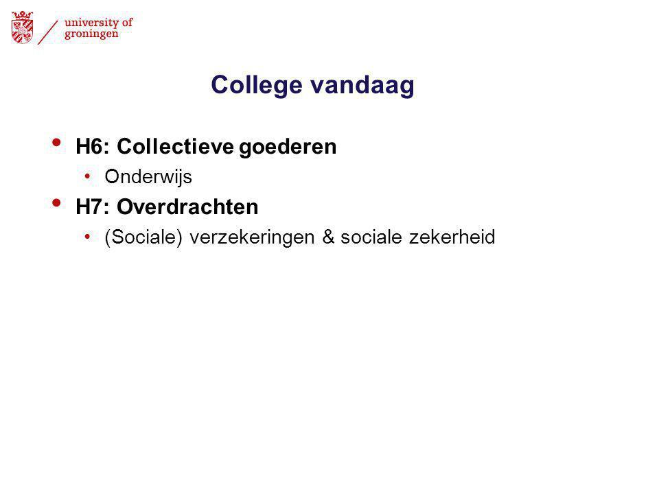 College vandaag • H6: Collectieve goederen •Onderwijs • H7: Overdrachten •(Sociale) verzekeringen & sociale zekerheid
