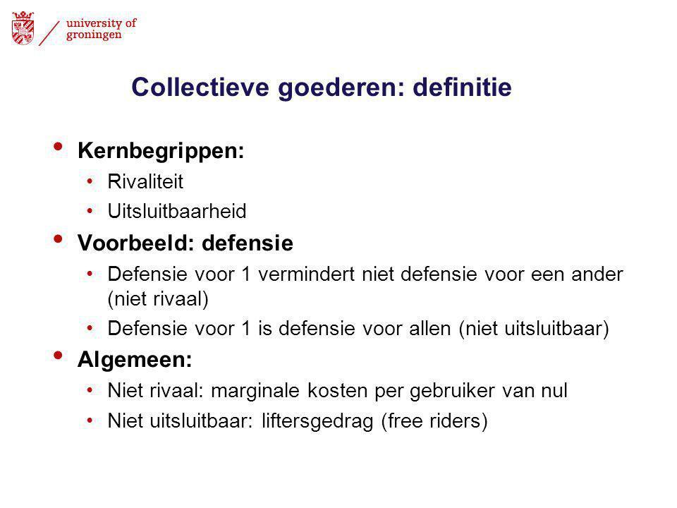 Collectieve goederen: definitie • Kernbegrippen: •Rivaliteit •Uitsluitbaarheid • Voorbeeld: defensie •Defensie voor 1 vermindert niet defensie voor een ander (niet rivaal) •Defensie voor 1 is defensie voor allen (niet uitsluitbaar) • Algemeen: •Niet rivaal: marginale kosten per gebruiker van nul •Niet uitsluitbaar: liftersgedrag (free riders)