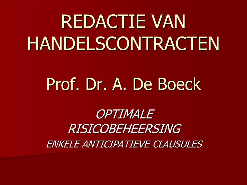 REDACTIE VAN HANDELSCONTRACTEN Prof. Dr. A. De Boeck OPTIMALE RISICOBEHEERSING ENKELE ANTICIPATIEVE CLAUSULES
