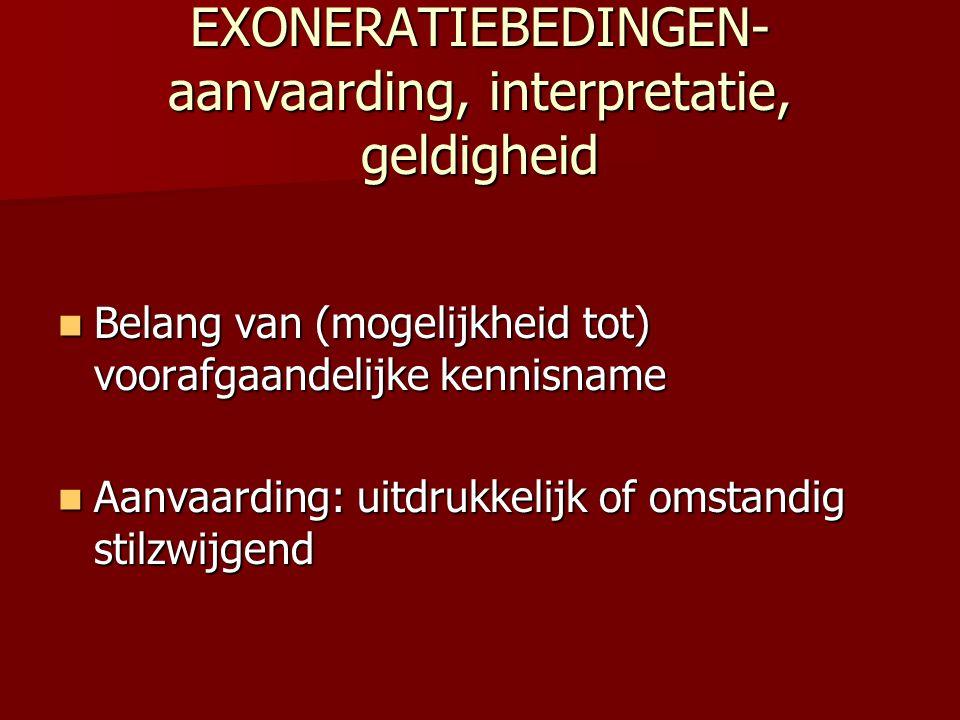 EXONERATIEBEDINGEN- aanvaarding, interpretatie, geldigheid  Belang van (mogelijkheid tot) voorafgaandelijke kennisname  Aanvaarding: uitdrukkelijk o