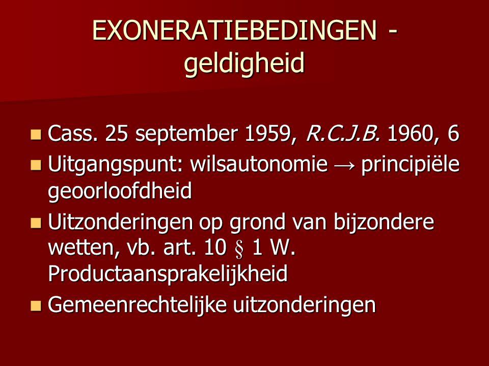 EXONERATIEBEDINGEN - geldigheid  Cass. 25 september 1959, R.C.J.B. 1960, 6  Uitgangspunt: wilsautonomie → principiële geoorloofdheid  Uitzonderinge