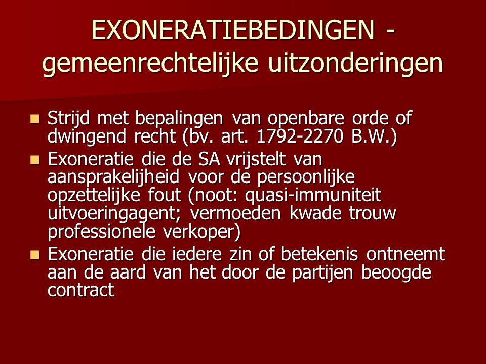 EXONERATIEBEDINGEN - gemeenrechtelijke uitzonderingen  Strijd met bepalingen van openbare orde of dwingend recht (bv. art. 1792-2270 B.W.)  Exonerat