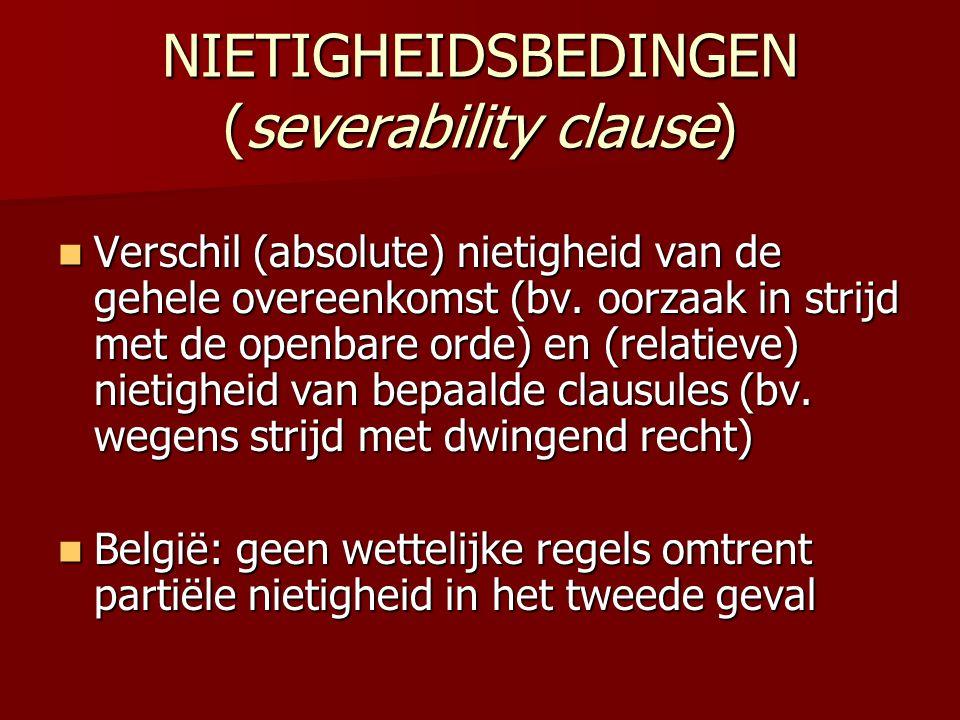 NIETIGHEIDSBEDINGEN (severability clause)  Verschil (absolute) nietigheid van de gehele overeenkomst (bv. oorzaak in strijd met de openbare orde) en