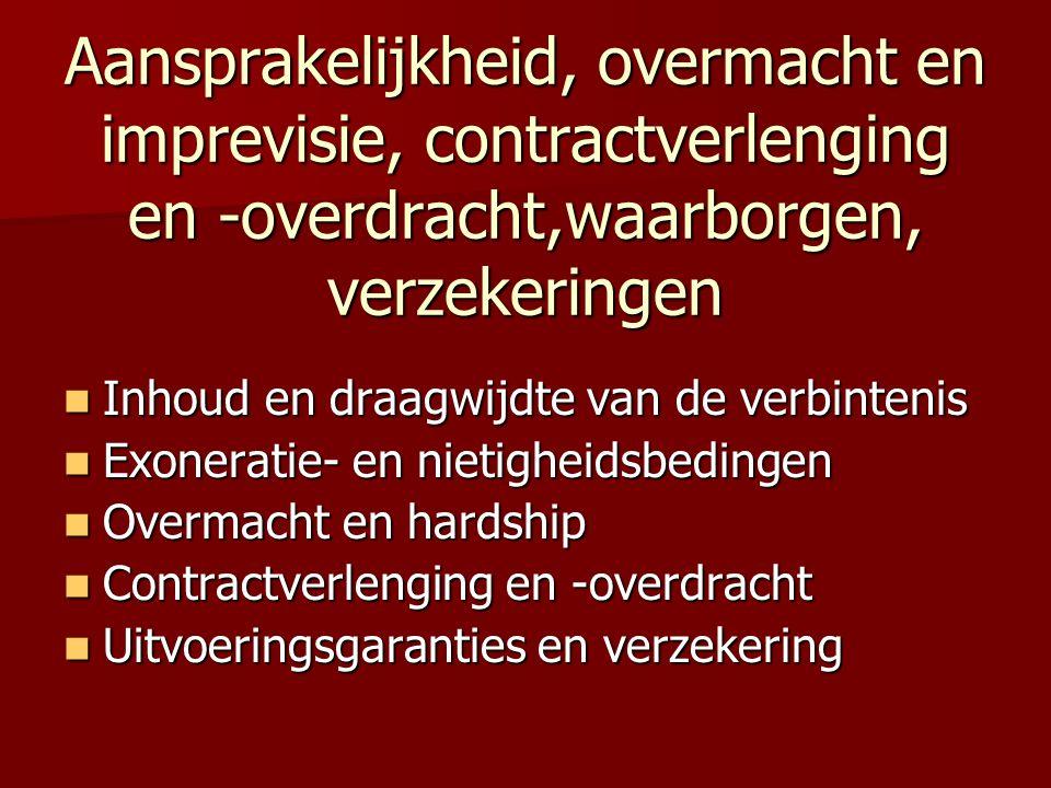Aansprakelijkheid, overmacht en imprevisie, contractverlenging en -overdracht,waarborgen, verzekeringen  Inhoud en draagwijdte van de verbintenis  E