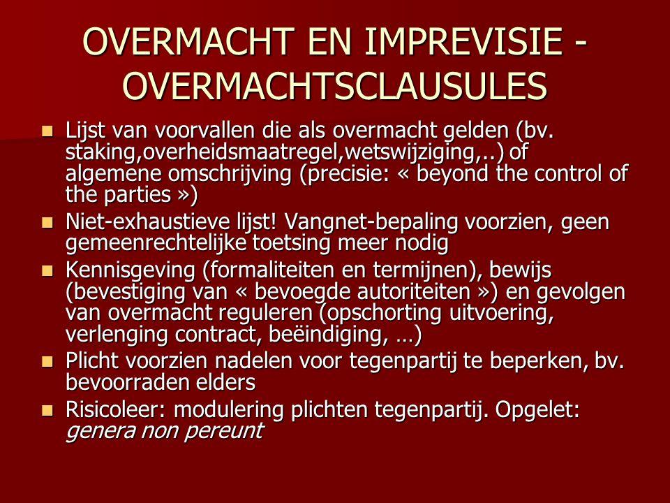 OVERMACHT EN IMPREVISIE - OVERMACHTSCLAUSULES  Lijst van voorvallen die als overmacht gelden (bv. staking,overheidsmaatregel,wetswijziging,..) of alg