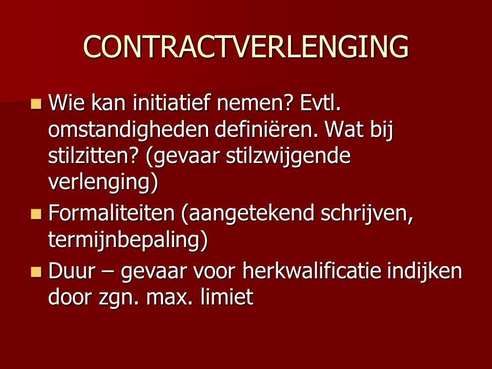 CONTRACTVERLENGING  Wie kan initiatief nemen? Evtl. omstandigheden definiëren. Wat bij stilzitten? (gevaar stilzwijgende verlenging)  Formaliteiten