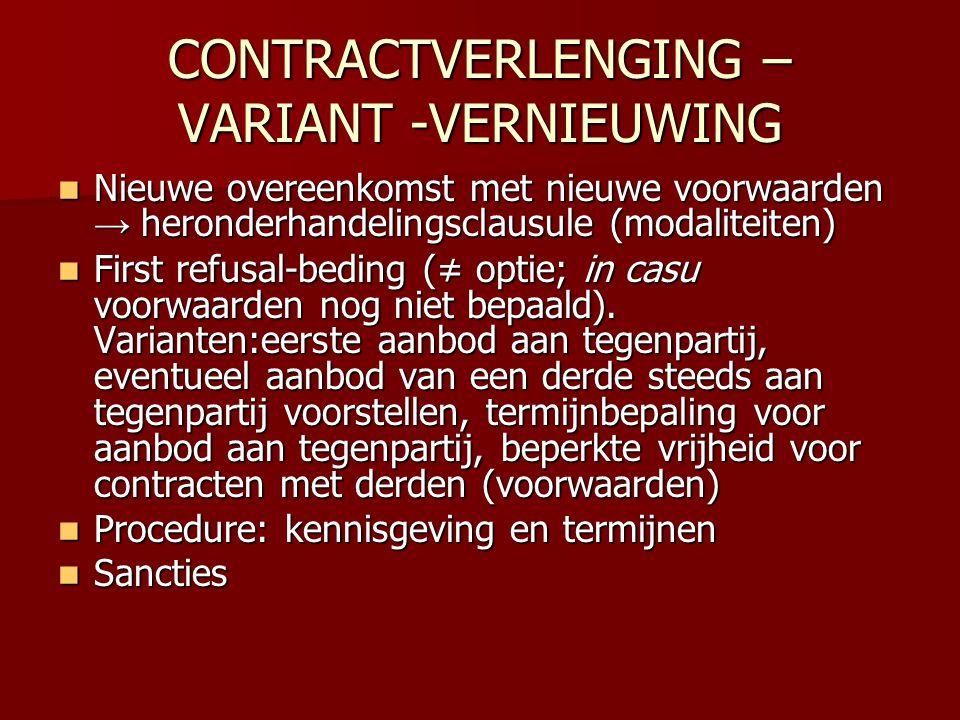 CONTRACTVERLENGING – VARIANT -VERNIEUWING  Nieuwe overeenkomst met nieuwe voorwaarden → heronderhandelingsclausule (modaliteiten)  First refusal-bed