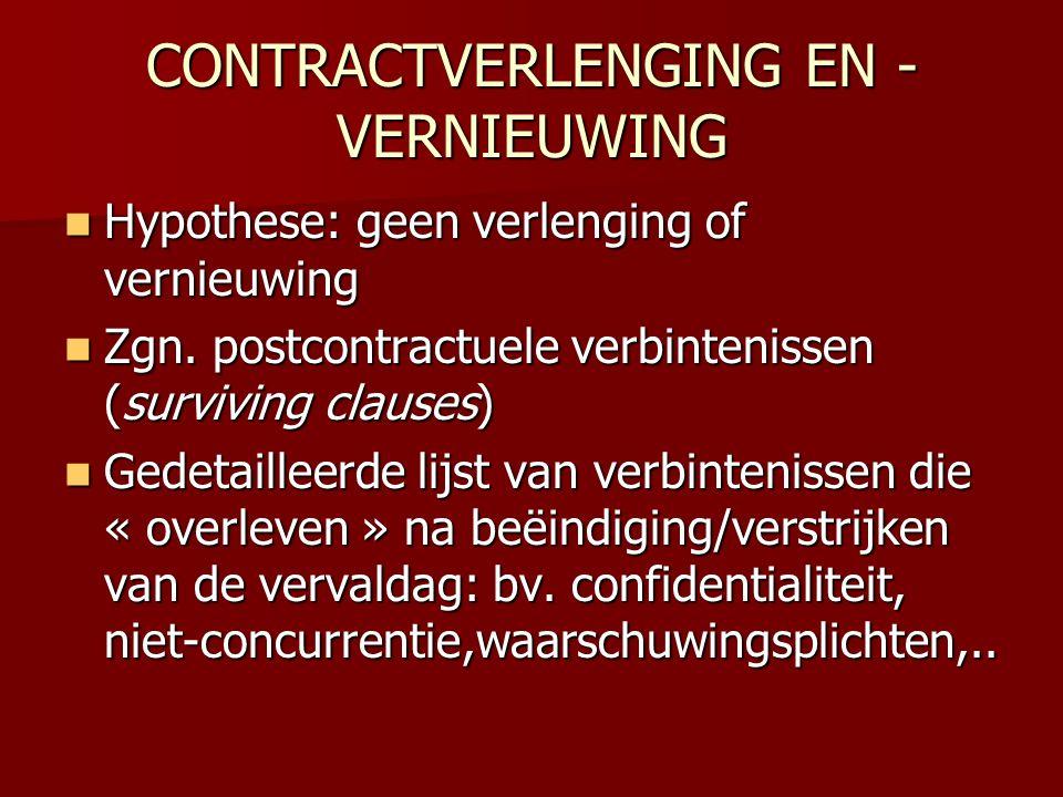 CONTRACTVERLENGING EN - VERNIEUWING  Hypothese: geen verlenging of vernieuwing  Zgn. postcontractuele verbintenissen (surviving clauses)  Gedetaill