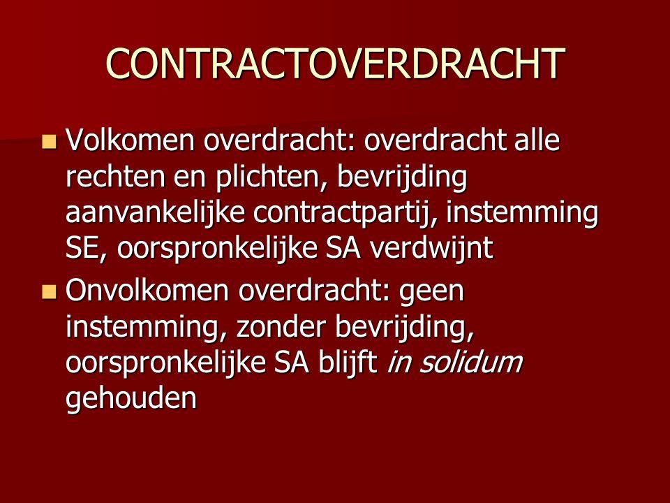 CONTRACTOVERDRACHT  Volkomen overdracht: overdracht alle rechten en plichten, bevrijding aanvankelijke contractpartij, instemming SE, oorspronkelijke