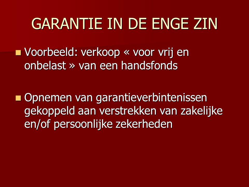 GARANTIE IN DE ENGE ZIN  Voorbeeld: verkoop « voor vrij en onbelast » van een handsfonds  Opnemen van garantieverbintenissen gekoppeld aan verstrekk