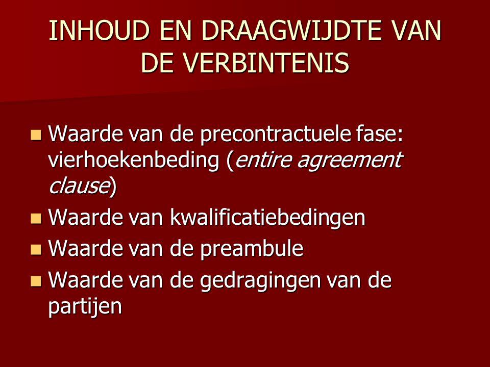 INHOUD EN DRAAGWIJDTE VAN DE VERBINTENIS  Waarde van de precontractuele fase: vierhoekenbeding (entire agreement clause)  Waarde van kwalificatiebed