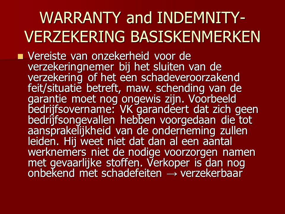WARRANTY and INDEMNITY- VERZEKERING BASISKENMERKEN  Vereiste van onzekerheid voor de verzekeringnemer bij het sluiten van de verzekering of het een s