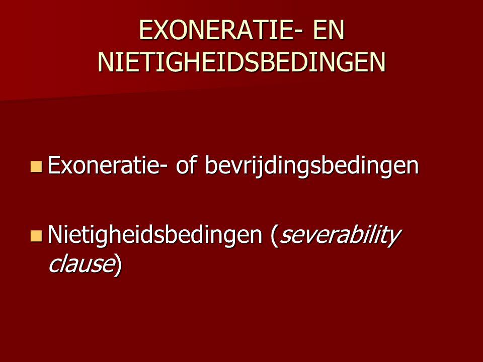 EXONERATIE- EN NIETIGHEIDSBEDINGEN  Exoneratie- of bevrijdingsbedingen  Nietigheidsbedingen (severability clause)