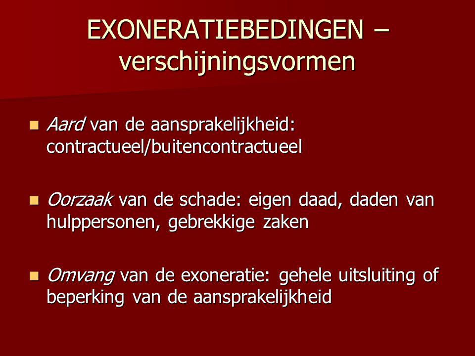 EXONERATIEBEDINGEN – verschijningsvormen  Aard van de aansprakelijkheid: contractueel/buitencontractueel  Oorzaak van de schade: eigen daad, daden v