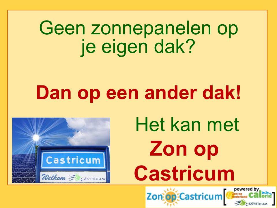 Het kan met Zon op Castricum Geen zonnepanelen op je eigen dak? Dan op een ander dak!