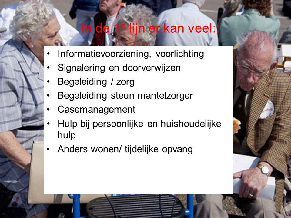 In de 1 e lijn er kan veel:: •Informatievoorziening, voorlichting •Signalering en doorverwijzen •Begeleiding / zorg •Begeleiding steun mantelzorger •C