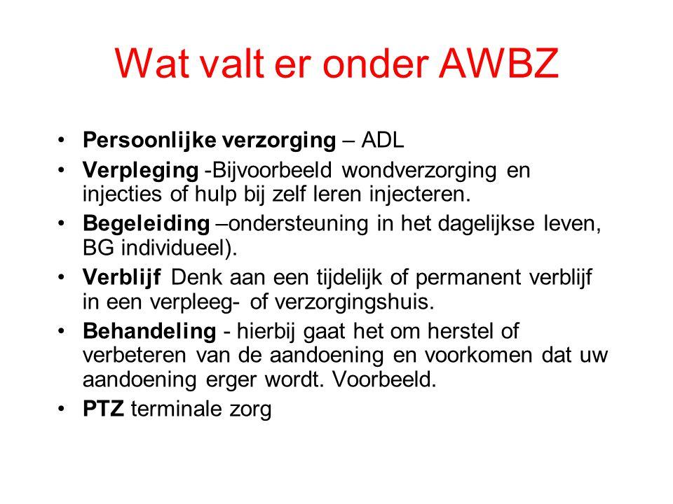 Wat valt er onder AWBZ •Persoonlijke verzorging – ADL •Verpleging -Bijvoorbeeld wondverzorging en injecties of hulp bij zelf leren injecteren. •Begele