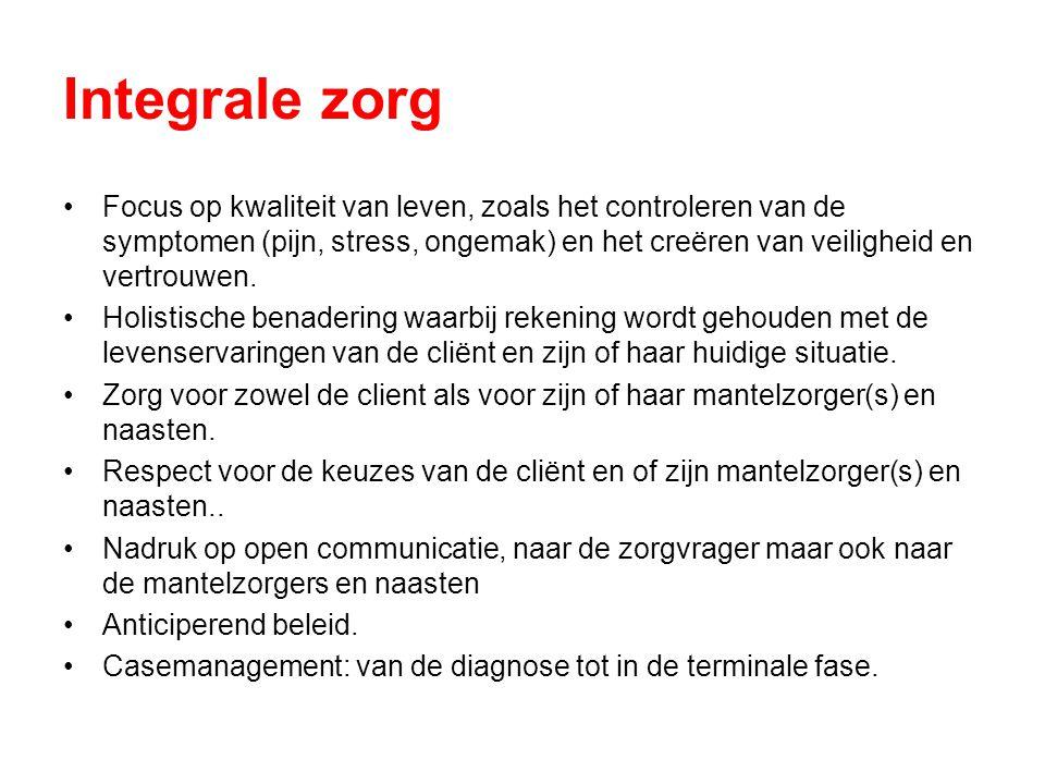 Integrale zorg •Focus op kwaliteit van leven, zoals het controleren van de symptomen (pijn, stress, ongemak) en het creëren van veiligheid en vertrouw