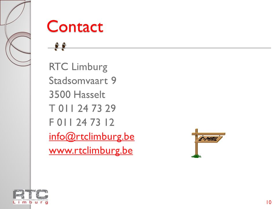 Contact RTC Limburg Stadsomvaart 9 3500 Hasselt T 011 24 73 29 F 011 24 73 12 info@rtclimburg.be www.rtclimburg.be 10