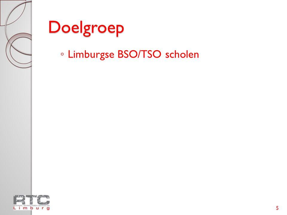 Doelgroep ◦ Limburgse BSO/TSO scholen 5