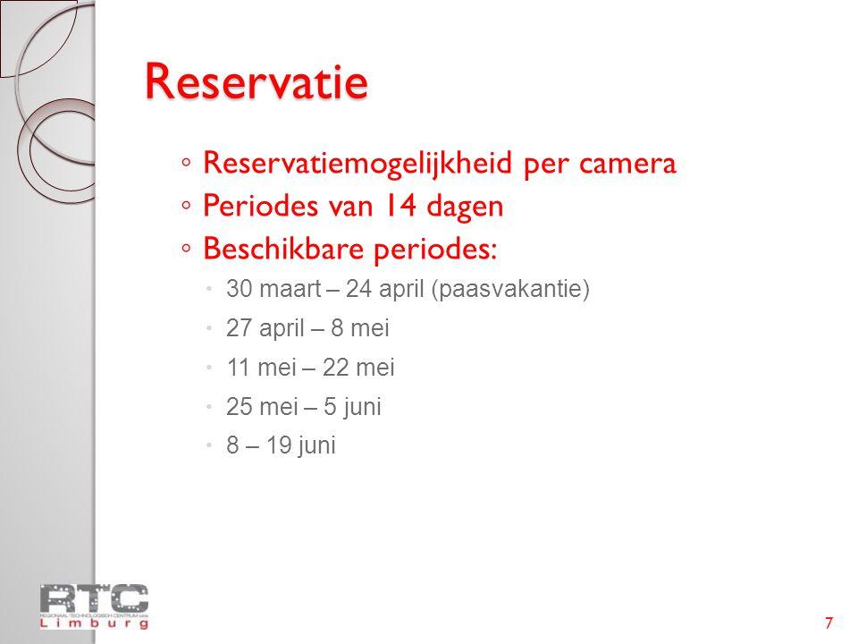 Reservatie ◦ Reservatiemogelijkheid per camera ◦ Periodes van 14 dagen ◦ Beschikbare periodes:  30 maart – 24 april (paasvakantie)  27 april – 8 mei  11 mei – 22 mei  25 mei – 5 juni  8 – 19 juni 7
