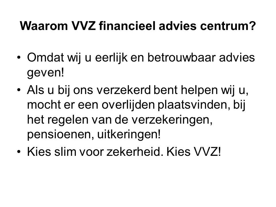 Waarom VVZ financieel advies centrum. •Omdat wij u eerlijk en betrouwbaar advies geven.