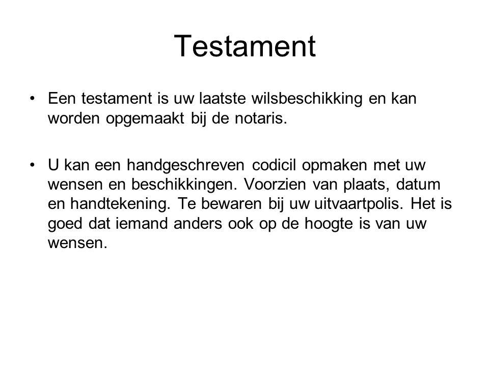 Testament •Een testament is uw laatste wilsbeschikking en kan worden opgemaakt bij de notaris.