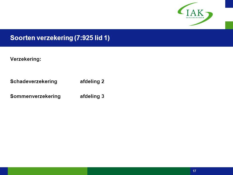 17 Soorten verzekering (7:925 lid 1) Verzekering: Schadeverzekeringafdeling 2 Sommenverzekeringafdeling 3