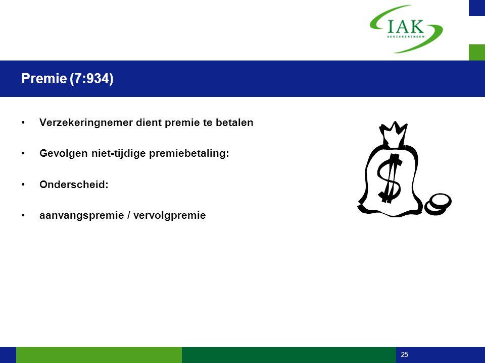 25 Premie (7:934) •Verzekeringnemer dient premie te betalen •Gevolgen niet-tijdige premiebetaling: •Onderscheid: •aanvangspremie / vervolgpremie