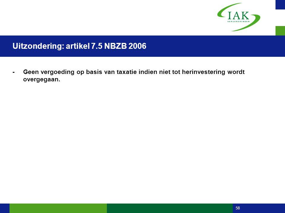 58 Uitzondering: artikel 7.5 NBZB 2006 -Geen vergoeding op basis van taxatie indien niet tot herinvestering wordt overgegaan.