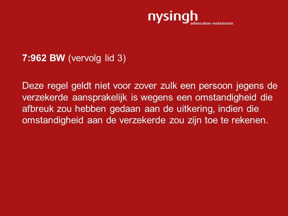 7:962 BW (vervolg lid 3) Deze regel geldt niet voor zover zulk een persoon jegens de verzekerde aansprakelijk is wegens een omstandigheid die afbreuk