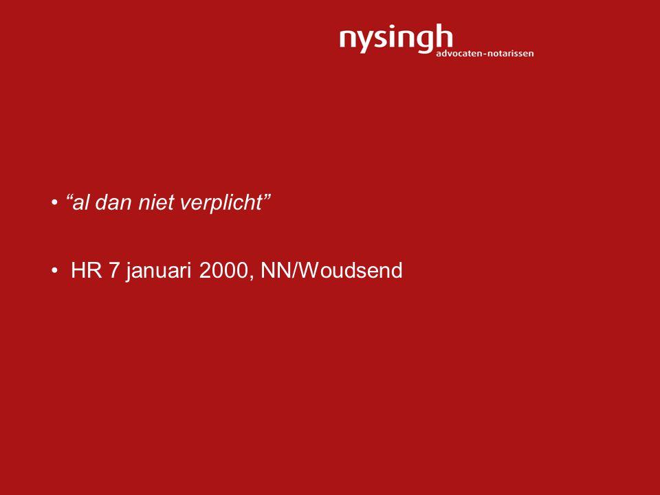 "• ""al dan niet verplicht"" • HR 7 januari 2000, NN/Woudsend"