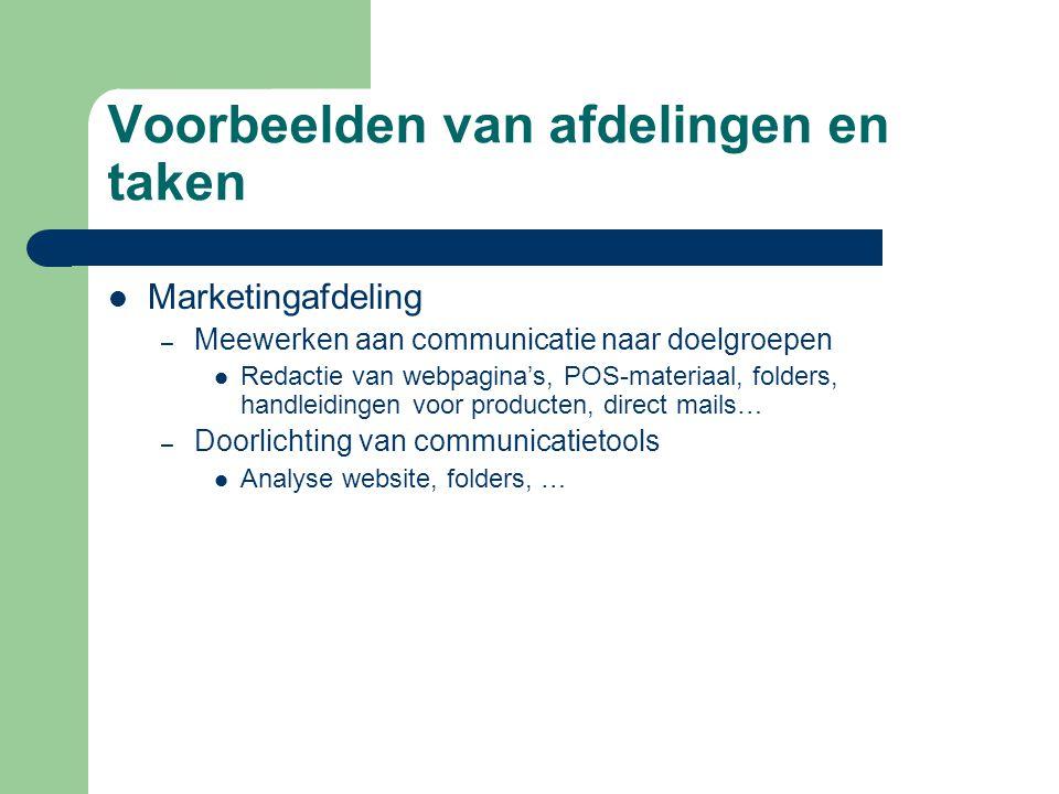 Voorbeelden van afdelingen en taken  Marketingafdeling – Meewerken aan communicatie naar doelgroepen  Redactie van webpagina's, POS-materiaal, folders, handleidingen voor producten, direct mails… – Doorlichting van communicatietools  Analyse website, folders, …