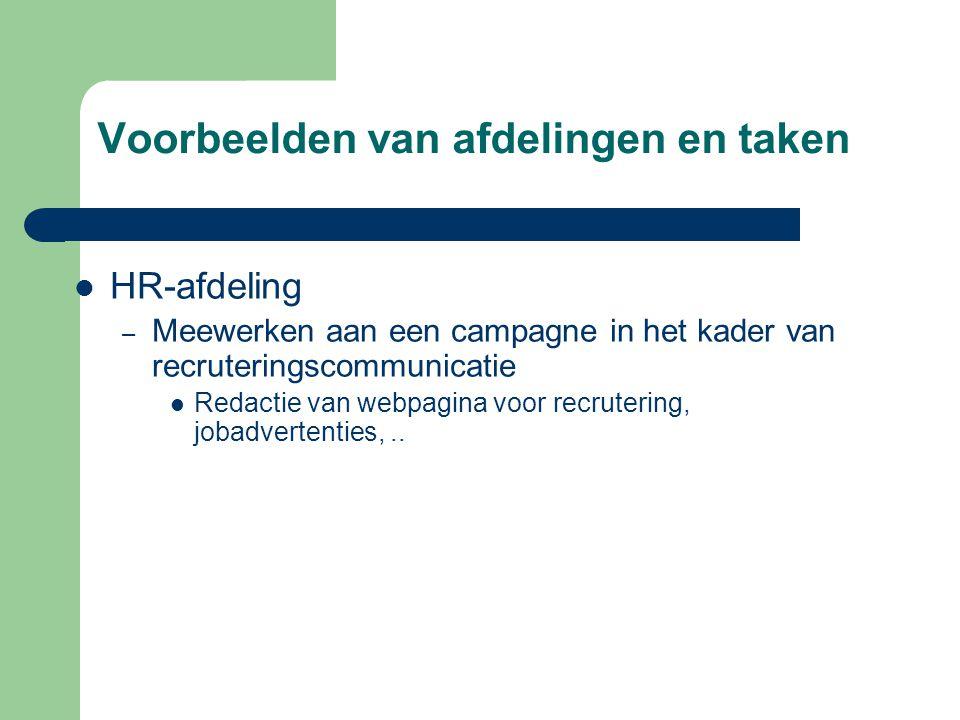 Voorbeelden van afdelingen en taken  HR-afdeling – Meewerken aan een campagne in het kader van recruteringscommunicatie  Redactie van webpagina voor recrutering, jobadvertenties,..