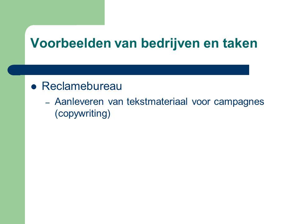 Voorbeelden van bedrijven en taken  Reclamebureau – Aanleveren van tekstmateriaal voor campagnes (copywriting)