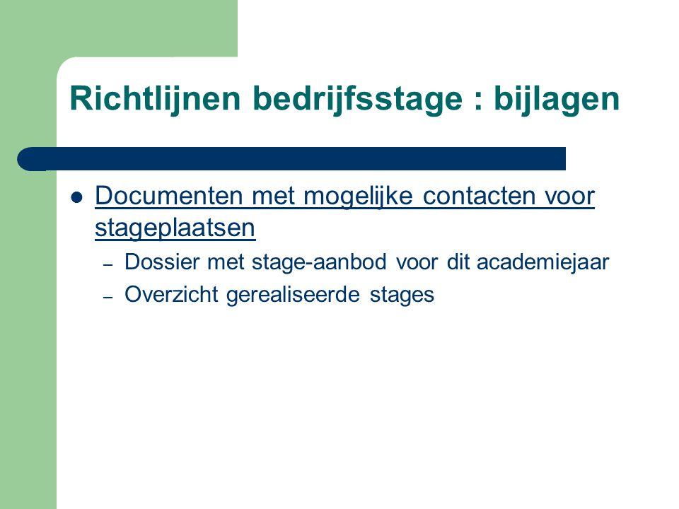Richtlijnen bedrijfsstage : bijlagen  Documenten met mogelijke contacten voor stageplaatsen – Dossier met stage-aanbod voor dit academiejaar – Overzicht gerealiseerde stages