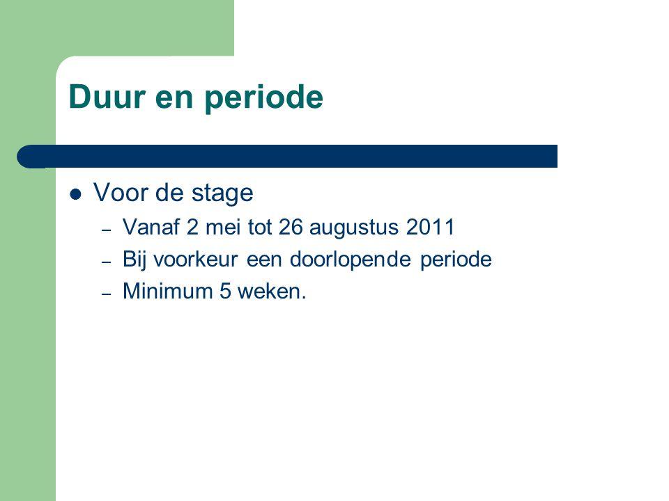 Duur en periode  Voor de stage – Vanaf 2 mei tot 26 augustus 2011 – Bij voorkeur een doorlopende periode – Minimum 5 weken.