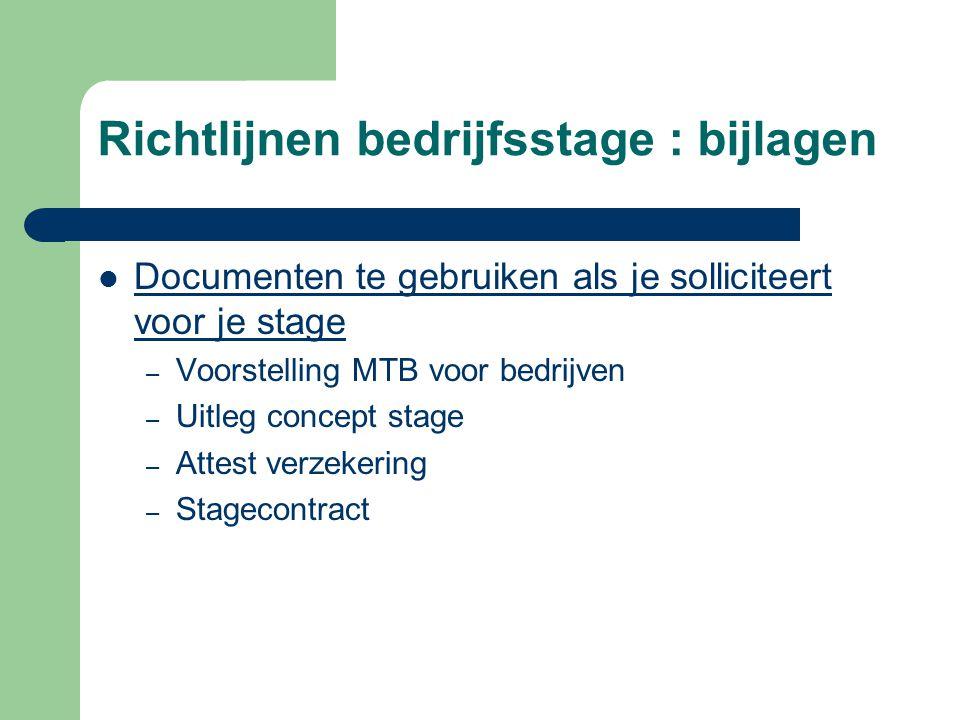 Richtlijnen bedrijfsstage : bijlagen  Documenten te gebruiken als je solliciteert voor je stage – Voorstelling MTB voor bedrijven – Uitleg concept stage – Attest verzekering – Stagecontract