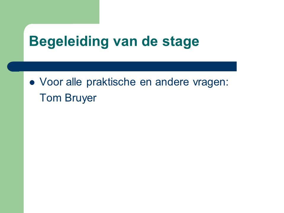 Begeleiding van de stage  Voor alle praktische en andere vragen: Tom Bruyer