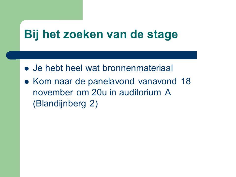 Bij het zoeken van de stage  Je hebt heel wat bronnenmateriaal  Kom naar de panelavond vanavond 18 november om 20u in auditorium A (Blandijnberg 2)