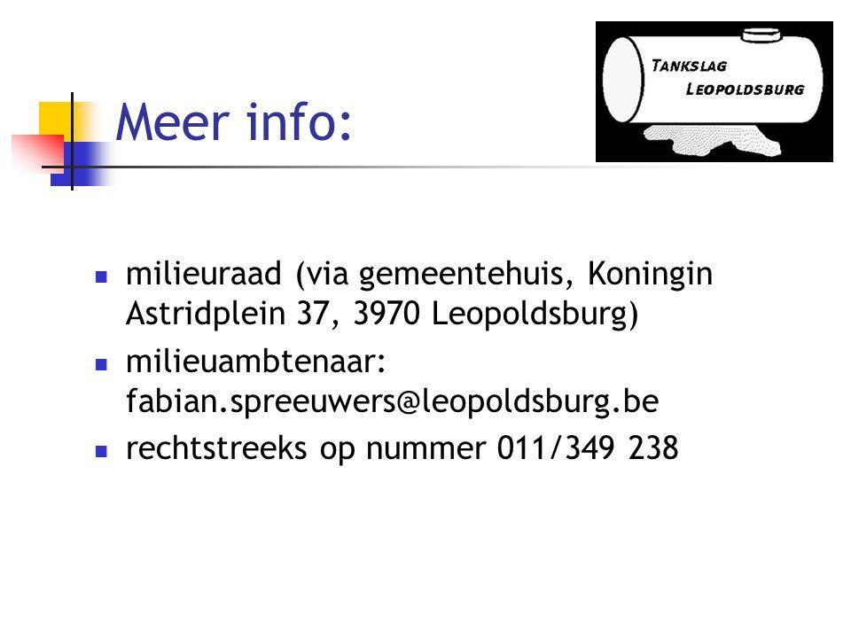 Meer info:  milieuraad (via gemeentehuis, Koningin Astridplein 37, 3970 Leopoldsburg)  milieuambtenaar: fabian.spreeuwers@leopoldsburg.be  rechtstreeks op nummer 011/349 238