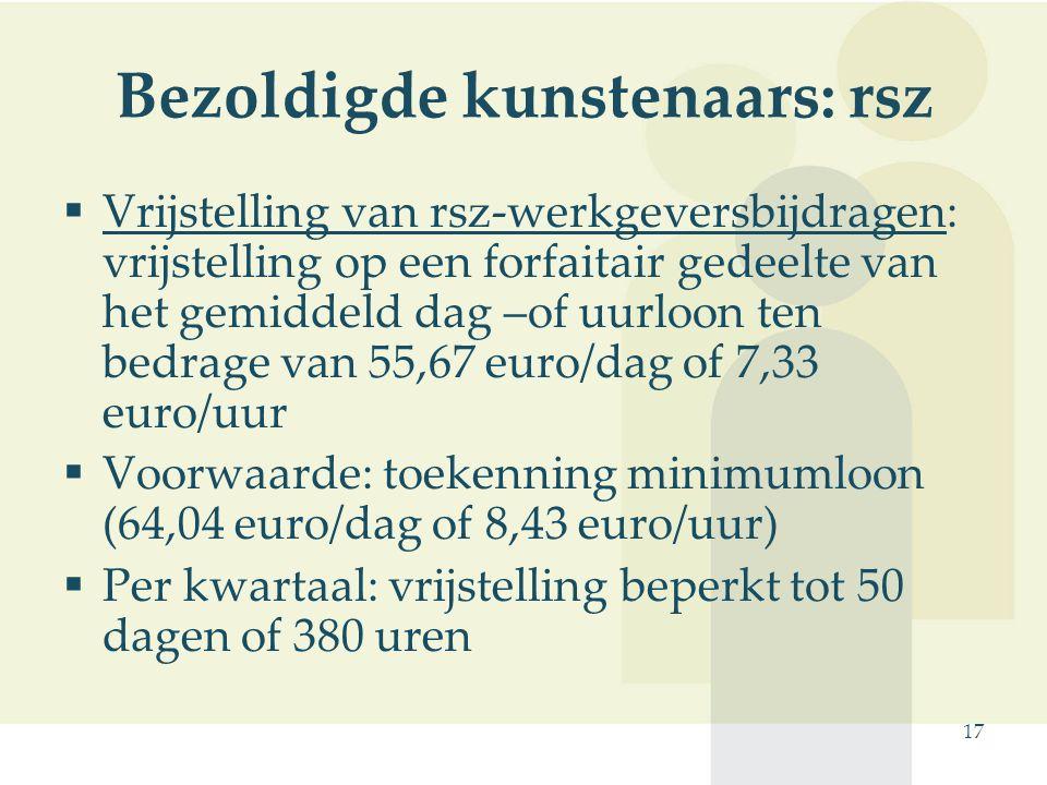 17 Bezoldigde kunstenaars: rsz  Vrijstelling van rsz-werkgeversbijdragen: vrijstelling op een forfaitair gedeelte van het gemiddeld dag –of uurloon t
